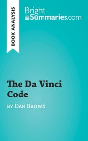 The Da Vinci Code by Dan Brown (Reading Guide) - Complete Summary and Book Analysis ebook by Bright Summaries