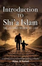 Introduction to Shi'a Islam eBook by Abbas Al Humaid