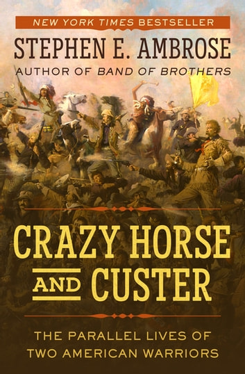 Crazy Horse and Custer - The Parallel Lives of Two American Warriors 電子書 by Stephen E. Ambrose
