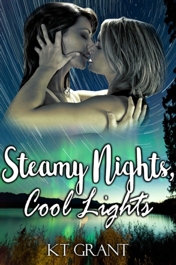 Steamy Nights, Cool Lights ebook by KT Grant