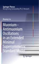 Muonium-antimuonium Oscillations in an Extended Minimal Supersymmetric Standard Model ebook by Boyang Liu