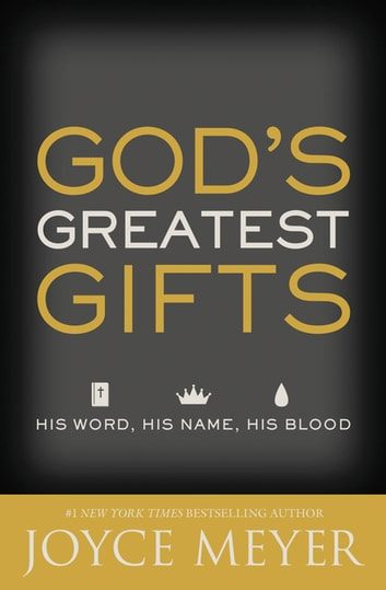 God's Greatest Gifts - His Word, His Name, His Blood ebook by Joyce Meyer