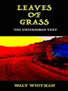 Leaves of Grass - The Uncensored Text ebook by Walt Whitman