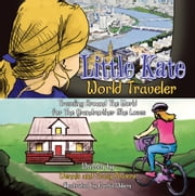 Little Kate – World Traveler - Traveling Around The World for The Grandmother She Loves ebook by Dennis and Tracy Powers