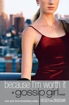 Gossip Girl #4: Because I'm Worth it ebook by Cecily von Ziegesar