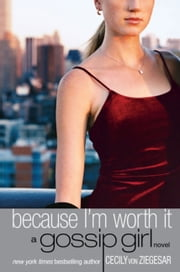 Gossip Girl #4: Because I'm Worth it - A Gossip Girl Novel ebook by Cecily von Ziegesar