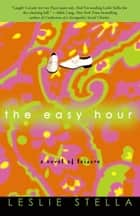 The Easy Hour - A Novel of Leisure ebook by Leslie Stella