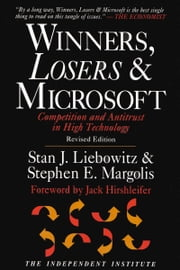 Winners, Losers & Microsoft - Competition and Antitrust in High Technology ebook by Stan J. Liebowitz, Stephen E. Margolis, Jack Hirshleifer