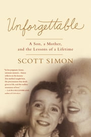 Unforgettable - A Son, a Mother, and the Lessons of a Lifetime ebook by Scott Simon