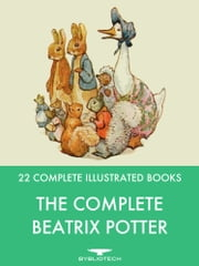 The Complete Beatrix Potter - 22 Complete Illustrated Books ebook by Beatrix Potter