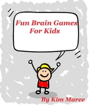 Fun Brain Games For Kids ebook by Kim Maree