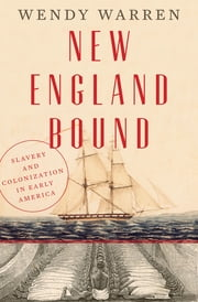 New England Bound: Slavery and Colonization in Early America ebook by Wendy Warren