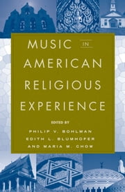 Music in American Religious Experience ebook by Philip V. Bohlman,Edith Blumhofer,Maria Chow