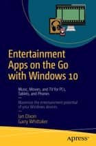 Entertainment Apps on the Go with Windows 10 ebook by Ian Dixon,Garry Whittaker
