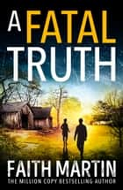 A Fatal Truth (Ryder and Loveday, Book 5) ebook by Faith Martin