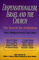 Dispensationalism, Israel and the Church - The Search for Definition ebook by Craig A. Blaising,Darrell L. Bock