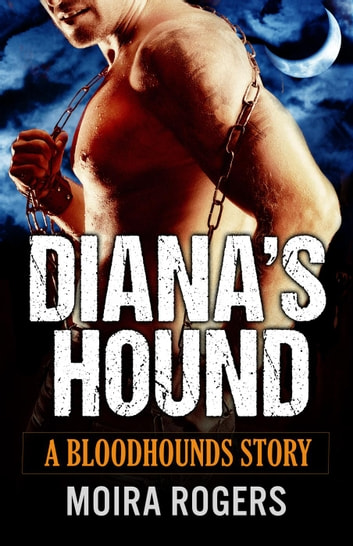 Diana's Hound - Bloodhounds, #4 ebook by Moira Rogers
