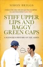Stiff Upper Lips and Baggy Green Caps ebook by Simon Briggs