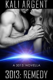 3013: Remedy - 3013: The Series ebook by Kali Argent