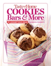 Taste of Home Cookies, Bars and More - 201 Scrumptious Ideas for Snacks and Desserts ebook by Editors at Taste of Home