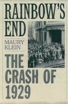 Rainbow's End - The Crash of 1929 ebook by Maury Klein