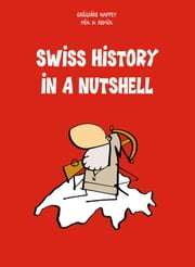 Swiss History in a Nutshell ebook by Grégoire Nappey