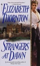 Strangers at Dawn - A Novel ebook by Elizabeth Thornton