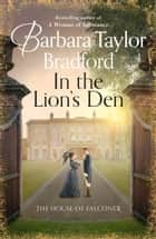 In the Lion's Den: The House of Falconer ebook by Barbara Taylor Bradford