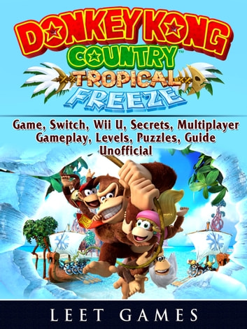 Donkey Kong Country Tropical Freeze Game, Switch, Wii U, Secrets,  Multiplayer, Gameplay, Levels, Puzzles, Guide Unofficial