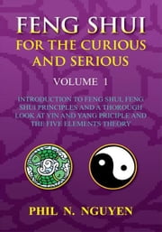 Feng Shui For The Curious And Serious Volume 1 ebook by Phil N. Nguyen