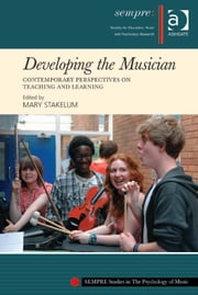 Developing the Musician - Contemporary Perspectives on Teaching and Learning ebook by Dr Mary Stakelum