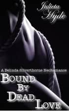Bound By Dead Love (A Belinda Silverthorne NecRomance Novella #5) ebook by Julieta Hyde