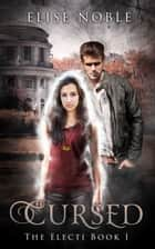 Cursed - A Paranormal Romantic Suspense Novel ebook by Elise Noble
