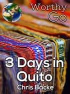 3 Days in Quito ekitaplar by Chris Backe