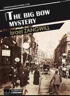 The Big Bow mystery ebook by Israel Zangwill