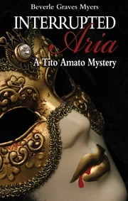 Interrupted Aria - A Tito Amato Mystery ebook by Beverle Myers