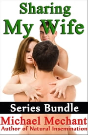 Sharing My Wife Series Bundle ebook by Michael Mechant