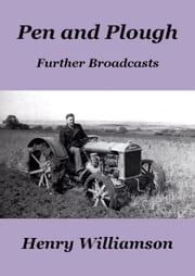 Pen and Plough: Further Broadcasts ebook by Henry Williamson