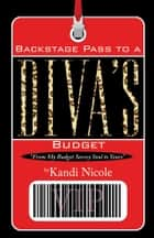 Backstage Pass to A Diva's Budget ebook by Kandi Nicole