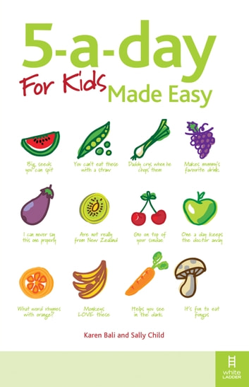 5-a-day For Kids Made Easy - Quick and easy recipes and tips to feed your child more fruit and vegetables and convert fussy eaters ebook by Karen Bali,Sally Child, SRN, HV, Dip. ION, MBANT, Fellow ION
