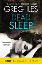 Dead Sleep: Part 1, Chapters 1 to 3 inclusive ebook by Greg Iles