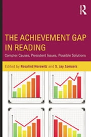 The Achievement Gap in Reading - Complex Causes, Persistent Issues, Possible Solutions ebook by Rosalind Horowitz, S. Jay Samuels