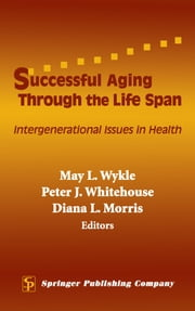 Successful Aging Through the Life Span - Intergenerational Issues in Health ebook by May L. Wykle, PhD, RN,...