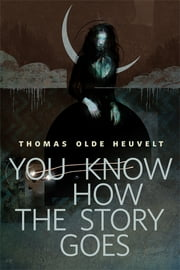 You Know How the Story Goes - A Tor.com Original ebook by Thomas Olde Heuvelt