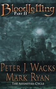 Bloodletting Part 2 - The Affinities Cycle Book 1 Part 2 ebook by Peter J. Wacks,Mark Ryan