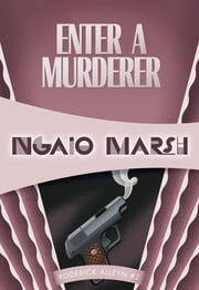Enter a Murderer - Inspector Roderick Alleyn #2 ebook by Ngaio Marsh