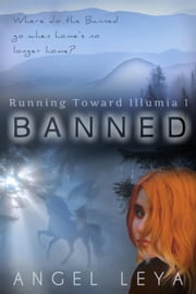 Banned - Running Toward Illumia, #1 ebook by Angel Leya