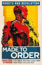 Made to Order - Robots and Revolution ebook by