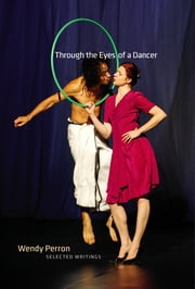 Through the Eyes of a Dancer - Selected Writings ebook by Wendy Perron