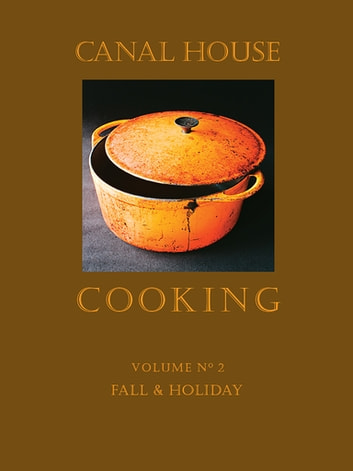 Canal House Cooking Volume N° 2 - Fall & Holiday ebook by Christopher Hirsheimer,Melissa Hamilton